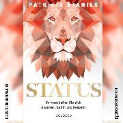 Cover-Bild zu Staniek, Patricia: Status - So verschaffen Sie sich Ansehen, Gehör und Respekt (Ungekürzt) (Audio Download)