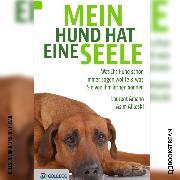 Cover-Bild zu Aliloski, Asim: Mein Hund hat eine Seele - Was Ihr Hund schon immer sagen wollte & was Sie von ihm lernen können (Ungekürzt) (Audio Download)