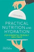 Cover-Bild zu Martin, Lee: Practical Nutrition and Hydration for Dementia-Friendly Mealtimes