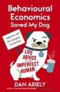 Cover-Bild zu Ariely, Dan: Behavioural Economics Saved My Dog