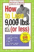 Cover-Bild zu Buchbinder, Joan (Hrsg.): How to Lose 9,000 Lbs. (or Less): Advice from 516 Dieters Who Did