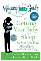 Cover-Bild zu McAllister, Rallie: The Mommy MD Guide to Getting Your Baby to Sleep So You Can Too!: Tips That 38 Doctors Who Are Also Mothers Use to Get Their Kids to Sleep