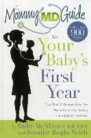 Cover-Bild zu McAllister, Rallie: The Mommy MD Guide to Your Baby's First Year: More Than 900 Tips That 70 Doctors Who Are Also Mothers Use During Their Baby's First Year (Mommy MD Gui