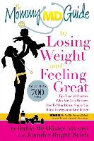 Cover-Bild zu McAllister, Rallie: The Mommy MD Guide to Losing Weight and Feeling Great: More Than 700 Tips That 50 Doctors Who Are Also Mothers Use to Slim Down, Shape Up, Boost Energ