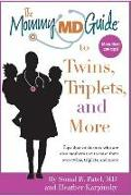 Cover-Bild zu Patel, Sonal R.: The Mommy MD Guide to Twins, Triplets and More: More Than 200 Tips That 12 Doctors Who Are Also Mothers of Multiples Use to Raise Their Own Twins, Tri