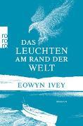 Cover-Bild zu Ivey, Eowyn: Das Leuchten am Rand der Welt