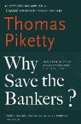 Cover-Bild zu Piketty, Thomas: Why Save the Bankers?: And Other Essays on Our Economic and Political Crisis