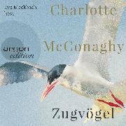 Cover-Bild zu McConaghy, Charlotte: Zugvögel (Ungekürzte Lesung) (Audio Download)