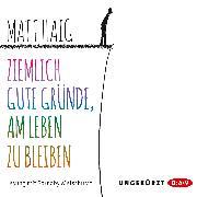 Cover-Bild zu Haig, Matt: Ziemlich gute Gründe, am Leben zu bleiben (Audio Download)