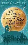 Cover-Bild zu Swyler, Erika: Der Tag, an dem mein Vater die Zeit anhielt (eBook)