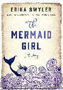 Cover-Bild zu Swyler, Erika: The Mermaid Girl (eBook)