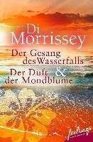 Cover-Bild zu Morrissey, Di: Der Gesang des Wasserfalls + Der Duft der Mondblume (eBook)