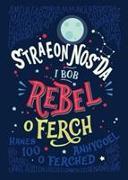 Cover-Bild zu Favilli, Elena: Straeon Nos Da i Bob Rebel o Ferch - Hanes 100 o Ferched Anhygoel