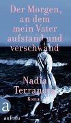 Cover-Bild zu Terranova, Nadia: Der Morgen, an dem mein Vater aufstand und verschwand