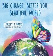 Cover-Bild zu Frank, Lindsey J.: Big Change, Better You, Beautiful World