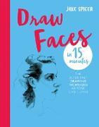 Cover-Bild zu Spicer, Jake: Draw Faces in 15 Minutes (eBook)