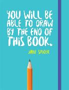 Cover-Bild zu Spicer, Jake: You Will be Able to Draw by the End of This Book