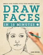 Cover-Bild zu Spicer, Jake: Draw Faces in 15 Minutes: How to Get Started in Portrait Drawing