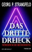Cover-Bild zu Strangfeld, Georg P.: DAS DRITTE DREIECK - Mörderische Bedrohung