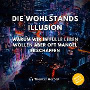 Cover-Bild zu Herold, Thomas: Die Wohlstandsillusion (Audio Download)