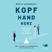 Cover-Bild zu Goodhart, David: Kopf, Hand, Herz - Das neue Ringen um Status (Audio Download)