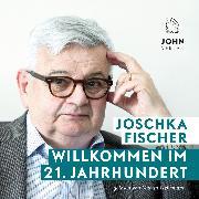Cover-Bild zu Fischer, Joschka: Willkommen im 21. Jahrhundert: Europas Aufbruch und die deutsche Verantwortung (Audio Download)