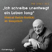 """Cover-Bild zu Reich-Ranicki, Marcel (Gelesen): """"Ich schreibe unentwegt ein Leben lang"""" (Audio Download)"""