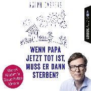 Cover-Bild zu Caspers, Ralph: Wenn Papa jetzt tot ist, muss er dann sterben? (Audio Download)