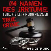 Cover-Bild zu Otto, Hans-Dieter: Im Namen des Irrtums! - Fehlurteile in Mordprozessen (Audio Download)