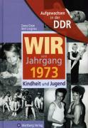 Cover-Bild zu Lingnau, Bernd: Aufgewachsen in der DDR - Wir vom Jahrgang 1973 - Kindheit und Jugend