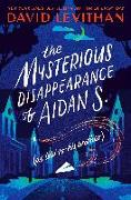 Cover-Bild zu Levithan, David: The Mysterious Disappearance of Aidan S. (as told to his brother)