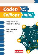 Cover-Bild zu Coden mit dem Calliope mini, Programmieren in der Grundschule, 3./4. Schuljahr, Schülermaterial - Band 1