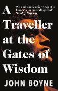 Cover-Bild zu Boyne, John: A Traveller at the Gates of Wisdom