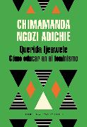 Cover-Bild zu Adichie, Chimamanda Ngozi: Querida Ijeawele: Cómo educar en el feminismo/ Dear Ijeawele, Or A Feminist Manifesto in Fifteen Suggestions
