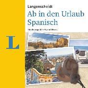 Cover-Bild zu Langenscheidt-Redaktion: Langenscheidt Ab in den Urlaub - Spanisch (Audio Download)