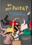 Cover-Bild zu Wie geht Politik? Spannende Antworten auf echte Kinderfragen von von Holleben, Jan
