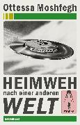 Cover-Bild zu Moshfegh, Ottessa: Heimweh nach einer anderen Welt (eBook)