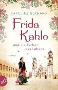 Cover-Bild zu Bernard, Caroline: Frida Kahlo und die Farben des Lebens