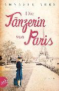 Cover-Bild zu Abbs, Annabel: Die Tänzerin von Paris (eBook)