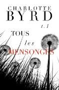 Cover-Bild zu Byrd, Charlotte: Tous Les Mensonges (eBook)