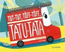 Cover-Bild zu Tut-Tut, Töff-Töff, Tatü-Tata von Schomburg, Andrea