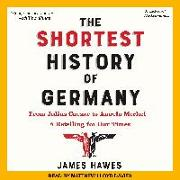 Cover-Bild zu The Shortest History of Germany: From Julius Caesar to Angela Merkel-A Retelling for Our Times von Hawes, James