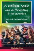 Cover-Bild zu 75 einfache Spiele ohne viel Vorbereitung für den Deutschkurs (Deutsch als Fremdsprache, #1) (eBook) von Klaer, Ekaterina
