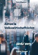 Cover-Bild zu Aktuelle Volkswirtschaftslehre 2016/2017 (eBook) von Eisenhut, Peter