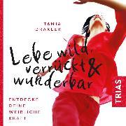 Cover-Bild zu Lebe wild, verrückt & wunderbar (Audio Download) von Draxler, Tanja