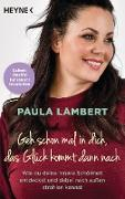 Cover-Bild zu Lambert, Paula: Geh schon mal in dich, das Glück kommt dann nach (eBook)