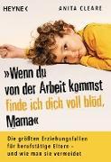 Cover-Bild zu Cleare, Anita: Wenn du von der Arbeit kommst, finde ich dich voll blöd, Mama (eBook)