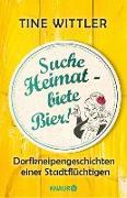 Cover-Bild zu Wittler, Tine: Suche Heimat - biete Bier! (eBook)