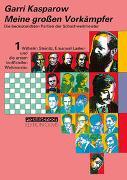 Cover-Bild zu Kasparow, Garri: Meine grossen Vorkämpfer / Die bedeutendsten Partien der Schachweltmeister