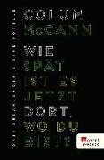 Cover-Bild zu McCann, Colum: Wie spät ist es jetzt dort, wo du bist? (eBook)